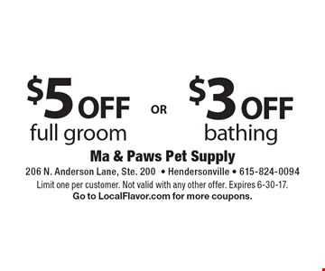 $3 off bathing or $5 off full groom. Limit one per customer. Not valid with any other offer. Expires 6-30-17. Go to LocalFlavor.com for more coupons.