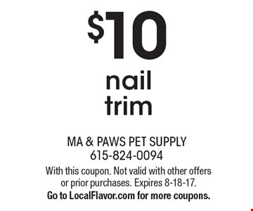 $10 nail trim. With this coupon. Not valid with other offers or prior purchases. Expires 8-18-17. Go to LocalFlavor.com for more coupons.
