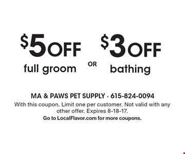 $3 OFF bathing Or $5 OFF full groom. With this coupon. Limit one per customer. Not valid with any other offer. Expires 8-18-17. Go to LocalFlavor.com for more coupons.