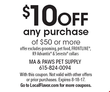 $10 OFF any purchase of $50 or more. Offer excludes grooming, pet food, Frontline, K9 Advantix & Seresto collars. With this coupon. Not valid with other offers or prior purchases. Expires 8-18-17. Go to LocalFlavor.com for more coupons.