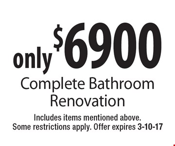 Only $6900 complete bathroom renovation. Includes items mentioned above. Some restrictions apply. Offer expires 3-10-17