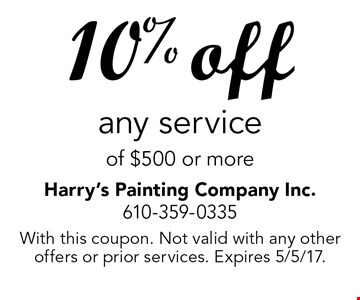 10% off any service of $500 or more. With this coupon. Not valid with any other offers or prior services. Expires 5/5/17.