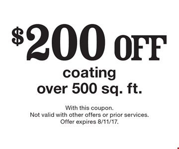 $200 off coating over 500 sq. ft. With this coupon. Not valid with other offers or prior services. Offer expires 8/11/17.