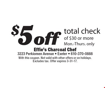 $5 off total check of $30 or more. Mon.-Thurs. only. With this coupon. Not valid with other offers or on holidays. Excludes tax. Offer expires 3-31-17.