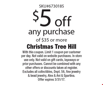 $5 off any purchase of $35 or more. With this coupon. Limit 1 coupon per customer per day. Not valid on website purchases. In store use only. Not valid on gift cards, layaways or prior purchases. Cannot be combined with any other offers or discounts taken at register. Excludes all collectibles, Dept. 56, fine jewelry & bead jewelry, Alex & Ani & Spartina. Offer expires 3/31/17.