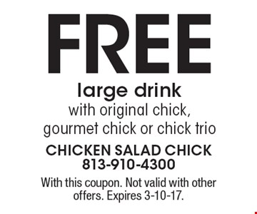 Free large drink with original chick, gourmet chick or chick trio. With this coupon. Not valid with other offers. Expires 3-10-17.