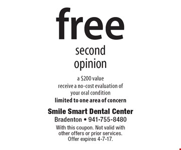 Free second opinion, $200 value. Receive a no-cost evaluation of your oral condition. Limited to one area of concern. With this coupon. Not valid with other offers or prior services. Offer expires 4-7-17.