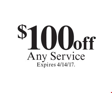 $100 off Any Service. Expires 4/14/17.