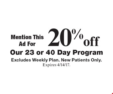 20% off Our 23 or 40 Day Program. Excludes Weekly Plan. New Patients Only. Expires 4/14/17.
