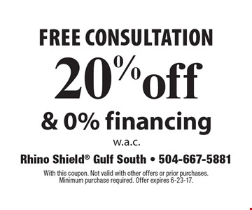 free consultation 20% off & 0% financing w.a.c.. With this coupon. Not valid with other offers or prior purchases. Minimum purchase required. Offer expires 6-23-17.