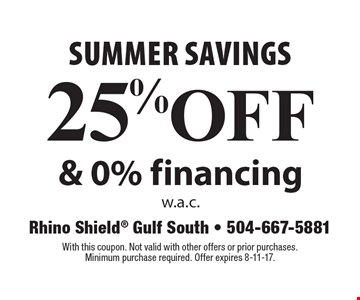 Summer Savings! 25% off & 0% financing w.a.c. With this coupon. Not valid with other offers or prior purchases. Minimum purchase required. Offer expires 8-11-17.