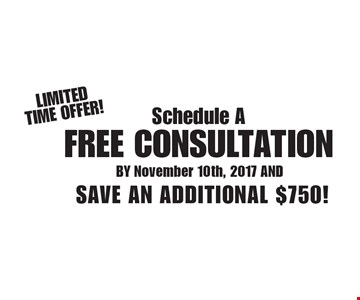 Limited Time Offer! Schedule a free consultation save an additional $750! BY November 10th, 2017 AND.