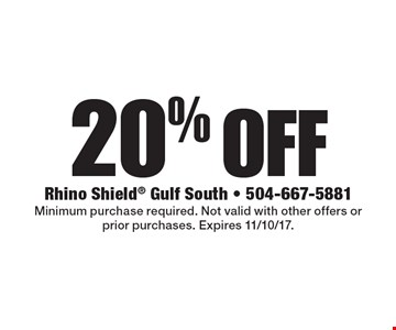 20% off Rhino Shield. Minimum purchase required. Not valid with other offers or prior purchases. Expires 11/10/17.