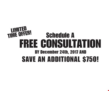 Limited time offer! Schedule a free consultation by December 24th, 2017 and save an additional $750!
