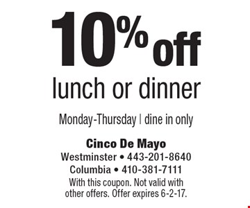 10% off lunch or dinner Monday-Thursday | dine in only. With this coupon. Not valid with other offers. Offer expires 6-2-17.