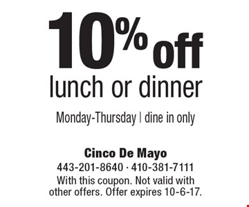 10% off lunch or dinner Monday-Thursday | dine in only. With this coupon. Not valid with other offers. Offer expires 10-6-17.