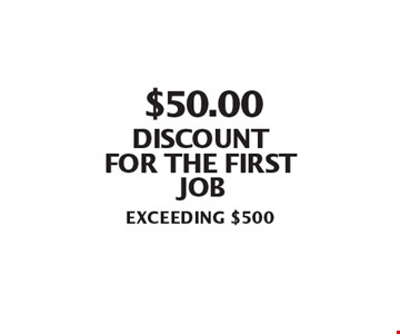 $50.00 discount for the first job, exceeding $500.