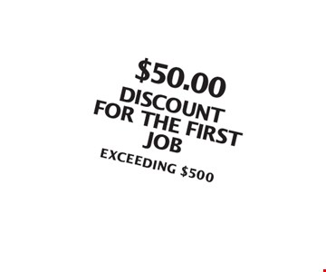 $50.00discount  for the first  job Exceeding $500.