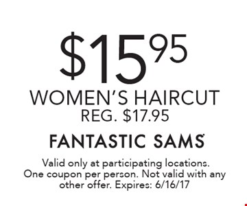 $15.95 women's haircut Reg. $17.95. Valid only at participating locations. One coupon per person. Not valid with any other offer. Expires: 6/16/17