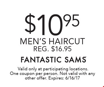 $10.95 men's haircut. Reg. $16.95. Valid only at participating locations. One coupon per person. Not valid with any other offer. Expires: 6/16/17