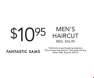 $10.95 men's haircut Reg. $16.95 .Valid only at participating locations.One coupon per person. Not valid with any other offer. Expires: 8/4/17