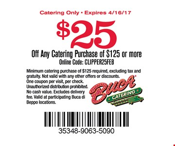 $25 of any catering purchase of $123 or more online code: CLIPPER25FEB