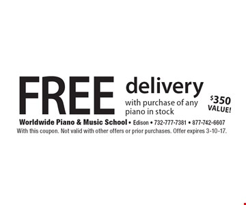 FREE delivery with purchase of any piano in stock. With this coupon. Not valid with other offers or prior purchases. Offer expires 3-10-17.
