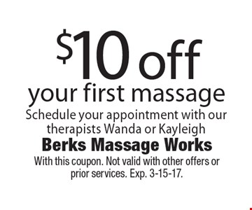 $10 off your first massage. Schedule your appointment with our therapists Wanda or Kayleigh. With this coupon. Not valid with other offers or prior services. Exp. 3-15-17.
