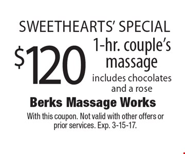 Sweethearts' Special! $120 1-hr. couple's massage includes chocolates and a rose. With this coupon. Not valid with other offers or prior services. Exp. 3-15-17.