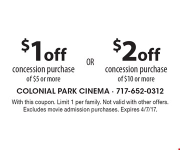 $1 off concession purchase of $5 or more. $2 off concession purchase of $10 or more. With this coupon. Limit 1 per family. Not valid with other offers. Excludes movie admission purchases. Expires 4/7/17.