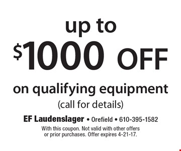 Up to $1000 OFF on qualifying equipment (call for details). With this coupon. Not valid with other offers or prior purchases. Offer expires 4-21-17.