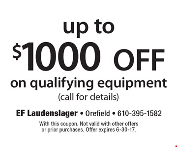 Up to $1000 OFF on qualifying equipment (call for details). With this coupon. Not valid with other offers or prior purchases. Offer expires 6-30-17.