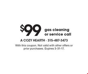 $99 gas cleaning or service call. With this coupon. Not valid with other offers or prior purchases. Expires 3-31-17.
