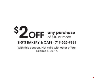 $2 OFF any purchase of $10 or more. With this coupon. Not valid with other offers. Expires 4-30-17.