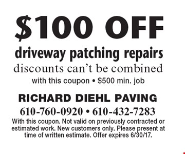 $100 OFF driveway patching repairs discounts can't be combined. With this coupon - $500 min. job. With this coupon. Not valid on previously contracted or estimated work. New customers only. Please present at time of written estimate. Offer expires 6/30/17.