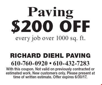 Paving $200 OFF every job over 1000 sq. ft. With this coupon. Not valid on previously contracted or estimated work. New customers only. Please present at time of written estimate. Offer expires 6/30/17.
