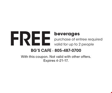 Free beverages purchase of entree required, valid for up to 2 people. With this coupon. Not valid with other offers. Expires 4-21-17.