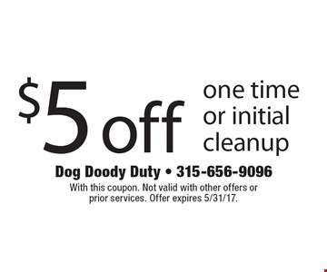 $5 off one time or initial cleanup. With this coupon. Not valid with other offers or prior services. Offer expires 5/31/17.