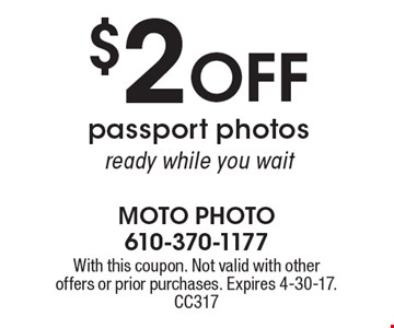 $2 off passport photos ready while you wait. With this coupon. Not valid with other offers or prior purchases. Expires 4-30-17. CC317