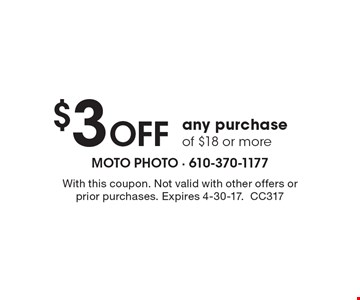 $3 Off any purchase of $18 or more. With this coupon. Not valid with other offers or prior purchases. Expires 4-30-17.CC317