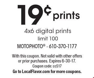 19¢ prints 4x6 digital prints limit 100. With this coupon. Not valid with other offers or prior purchases. Expires 6-30-17. Coupon code: cc517 Go to LocalFlavor.com for more coupons.