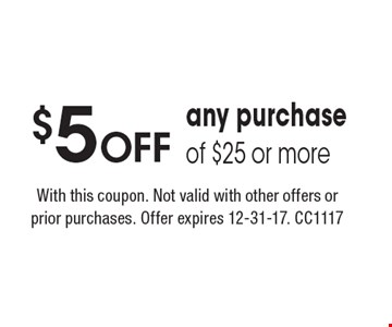 $5 Off any purchase of $25 or more. With this coupon. Not valid with other offers or prior purchases. Offer expires 12-31-17. CC1117