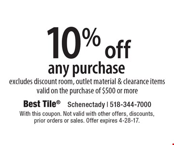 10% off any purchase excludes discount room, outlet material & clearance items valid on the purchase of $500 or more. With this coupon. Not valid with other offers, discounts, prior orders or sales. Offer expires 4-28-17.