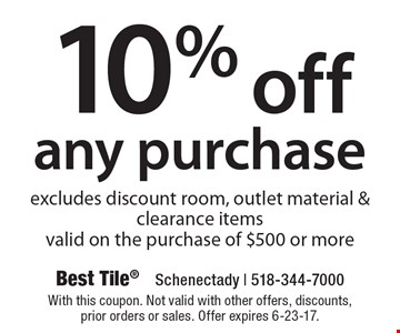 10% off any purchase excludes discount room, outlet material & clearance items valid on the purchase of $500 or more. With this coupon. Not valid with other offers, discounts, prior orders or sales. Offer expires 6-23-17.