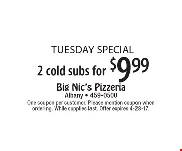 Tuesday special 2 cold subs for $9.99. One coupon per customer. Please mention coupon when ordering. While supplies last. Offer expires 4-28-17.