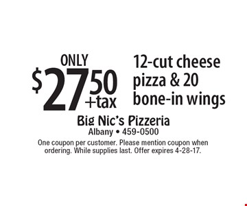 only $27.50 +tax 12-cut cheese pizza & 20 bone-in wings. One coupon per customer. Please mention coupon when ordering. While supplies last. Offer expires 4-28-17.
