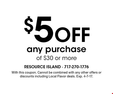 $5 Off any purchase of $30 or more. With this coupon. Cannot be combined with any other offers or discounts including Local Flavor deals. Exp. 4-7-17.