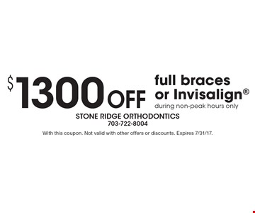 $1300 off full braces or Invisalign. During non-peak hours only. With this coupon. Not valid with other offers or discounts. Expires 7/31/17.