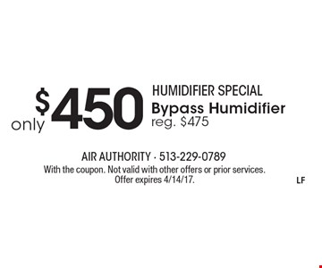 Bypass Humidifier Only $450 (reg. $475). With the coupon. Not valid with other offers or prior services. Offer expires 4/14/17.