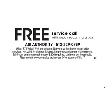 FREE service call with repair requiring a part. (Max. $74 Value). With the coupon. Not valid with other offers or prior services. Not valid for diagnostic/consulting or toward annual maintenance. Minimum complete repair cost of $200 required. Limit one per household. Please remit to your service technician. Offer expires 4/14/17.